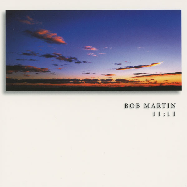 Bob Martin 11:11 CD on Earring Records EAR1111