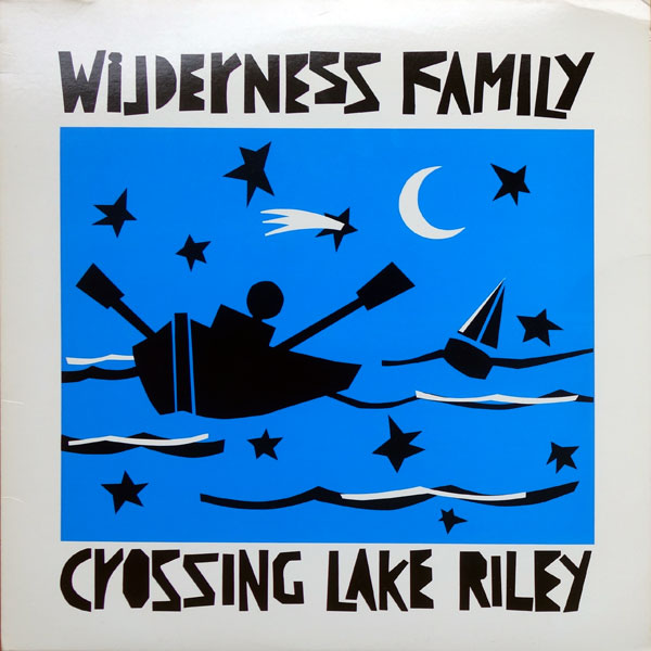 Wilderness Family - Crossing Lake Riley, first LP on Earring Records - EAR5 1987